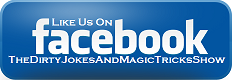 Like The Dirty Jokes & Magic Tricks Show on Facebook